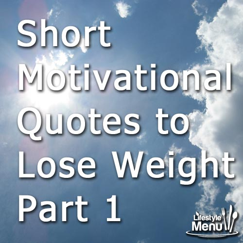 Short Inspirational Quotes Motivational: Short Motivational Quotes To Lose Weight